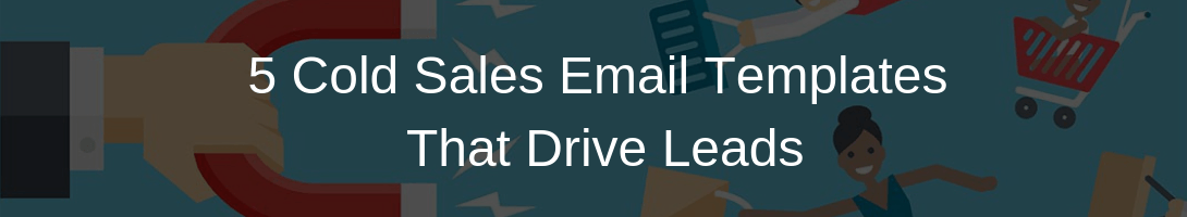 5 Cold Sales Email Templates That Drive Leads