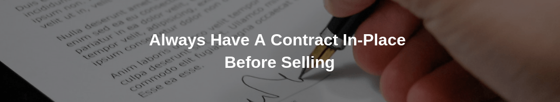 Always Have A Contract In-Place Before Selling
