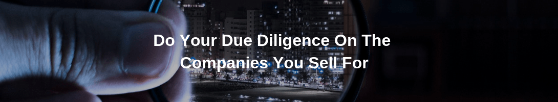 Do Your Due Diligence On The Companies You Sell For