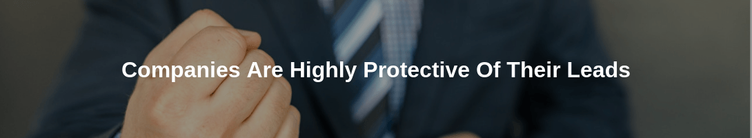 companies are highly protective of their leads